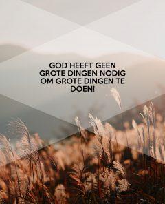 God-heeft-geen-grote-dingen-nodig-om-grote-dingen-te-doen-1